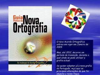 O novo Acordo Ortográfico entrou em vigor em Janeiro de 2009.