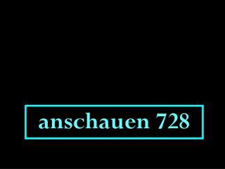 anschauen 728