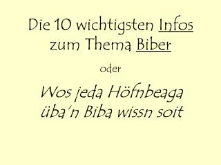 Die 10 wichtigsten  Infos  zum Thema  Biber oder Wos jeda Höfnbeaga üba'n Biba wissn soit