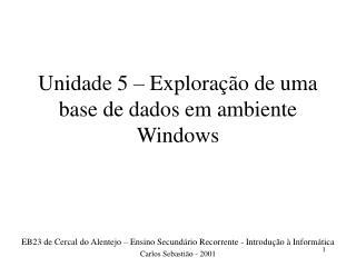 Unidade 5 – Exploração de uma base de dados em ambiente Windows