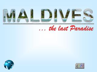 Maldives consist of 1190 islands, only 190 are habitable. 90% of population is Muslim.