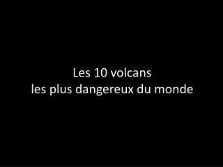 Les 10 volcans  les plus dangereux du monde