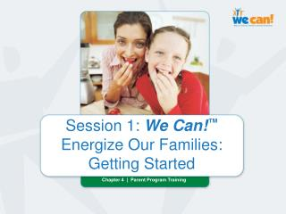 Session 1: We Can   Energize Our Families: Getting Started