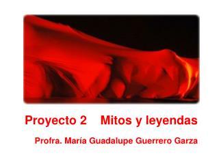 Proyecto 2    Mitos y leyendas