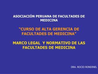 ASOCIACI�N PERUANA DE FACULTADES DE MEDICINA �CURSO DE ALTA GERENCIA DE FACULTADES DE MEDICINA�