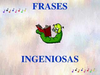FRASES INGENIOSAS