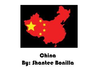 China  By:  Shantee  Bonilla