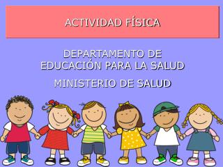 ACTIVIDAD F�SICA DEPARTAMENTO DE EDUCACI�N PARA LA SALUD MINISTERIO DE SALUD