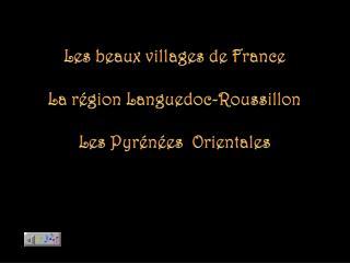 Les beaux villages de France La région Languedoc-Roussillon Les Pyrénées  Orientales
