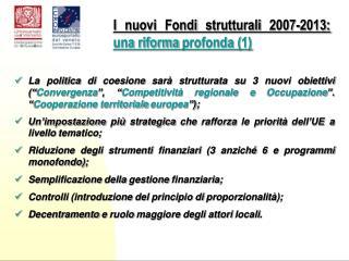 I nuovi Fondi strutturali 2007-2013:  una riforma profonda (1)