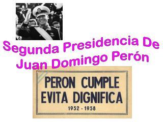 Segunda Presidencia De  Juan Domingo Perón