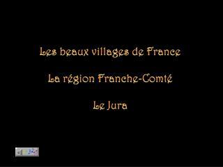 Les beaux villages de France La région Franche-Comté Le Jura