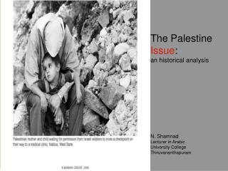 The Palestine  Issue :  an historical analysis N. Shamnad Lecturer in Arabic University College