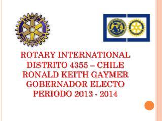 ROTARY INTERNATIONAL DISTRITO 4355 � CHILE RONALD KEITH GAYMER GOBERNADOR ELECTO
