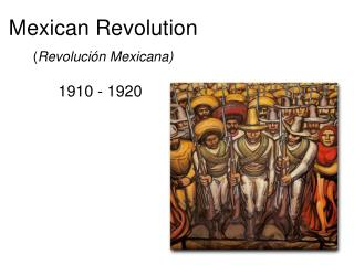 Mexican Revolution ( Revoluci�n Mexicana)