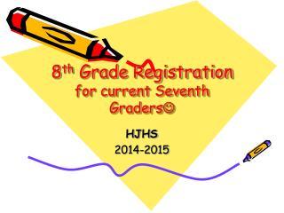 8 th  Grade Registration  for current Seventh Graders 