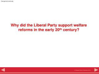 Why did the Liberal Party support welfare reforms in the early 20 th  century?