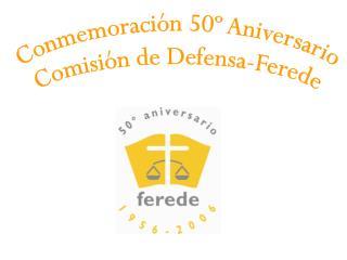 Conmemoración 50º Aniversario Comisión de Defensa-Ferede