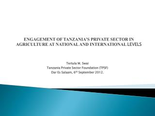 ENGAGEMENT OF TANZANIA'S PRIVATE SECTOR IN AGRICULTURE AT NATIONAL AND INTERNATIONAL  LEVELS