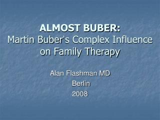 ALMOST BUBER : Martin Buber ' s Complex Influence on Family Therapy
