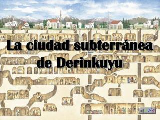 La ciudad subterr�nea de Derinkuyu