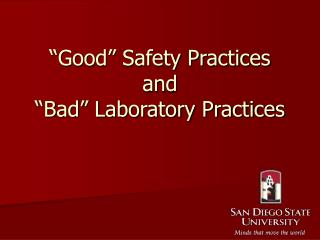 Good  Safety Practices  and   Bad  Laboratory Practices