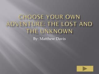 Choose your own adventure: The lost and the unknown