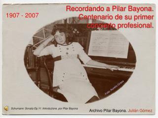 Recordando a Pilar Bayona.  Centenario de su primer concierto profesional.