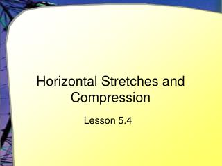 Horizontal Stretches and Compression
