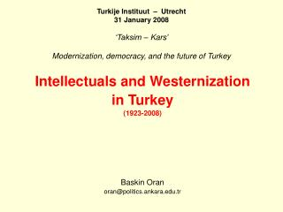 Intellectuals and Westernization in Turkey (1923-2008) Baskin Oran oran@politics.ankara.tr