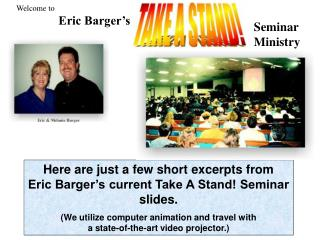 Here are just a few short excerpts from Eric Barger�s current Take A Stand! Seminar slides.