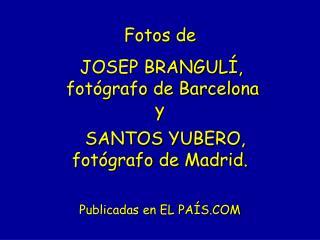 Fotos de JOSEP BRANGULÍ, fotógrafo de Barcelona y SANTOS YUBERO, fotógrafo de Madrid.