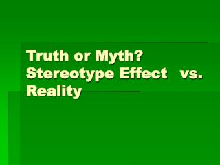 Truth or Myth Stereotype Effect vs. Reality