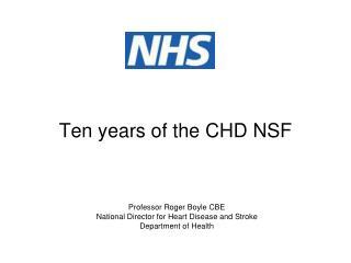 Ten years of the CHD NSF