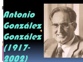 Antonio                 González     González (1917-2002)