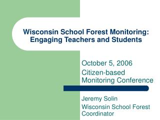 Wisconsin School Forest Monitoring:  Engaging Teachers and Students