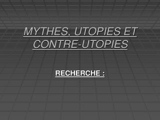 MYTHES, UTOPIES ET CONTRE-UTOPIES