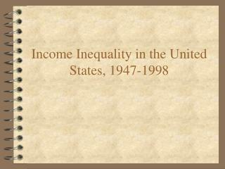 Income Inequality in the United States, 1947-1998