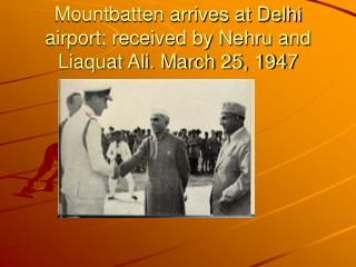 Mountbatten arrives at Delhi airport; received by Nehru and Liaquat Ali. March 25, 1947