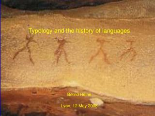 Typology and the history of languages Bernd Heine Lyon, 12 May 2008