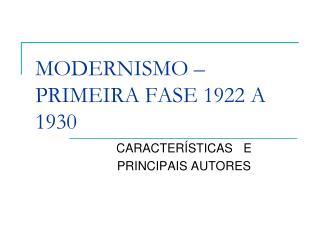 MODERNISMO – PRIMEIRA FASE 1922 A 1930