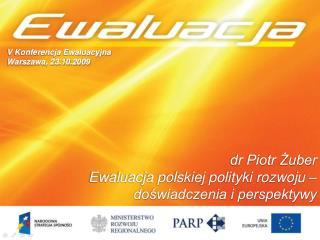 dr Piotr Żuber Ewaluacja polskiej polityki rozwoju – doświadczenia i perspektywy