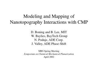 Modeling and Mapping of Nanotopography Interactions with CMP  D. Boning and B. Lee, MIT  W. Baylies, BayTech Group N. Po