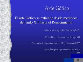 El arte G�tico se extiende desde mediados del siglo XII hasta el Renacimiento