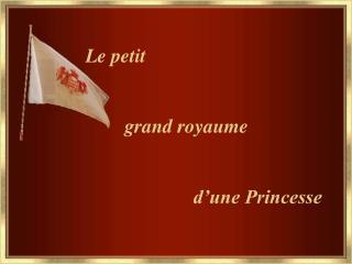 Le petit          grand royaume                          d'une Princesse