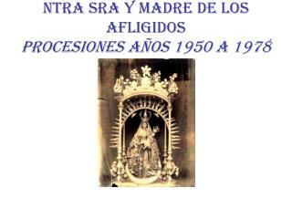 Ntra Sra y Madre de los Afligidos Procesiones Años 1950 a 1978