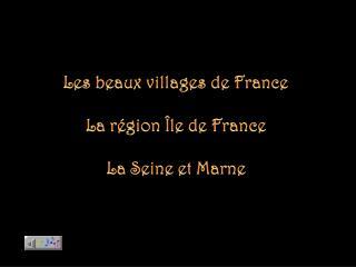 Les beaux villages de France La région Île de France La Seine et Marne