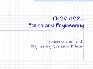ENGR 482-- Ethics and Engineering