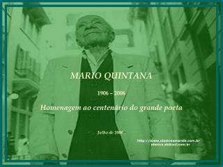 MARIO QUINTANA 1906 – 2006 Homenagem ao centenário do grande poeta Julho de 2006