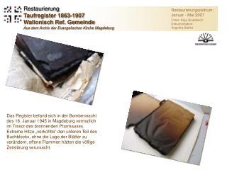 Restaurierungszeitrum: Januar - Mai 2007 Fotos: Anja Grubitzsch Dokumentation: Angelika Starke